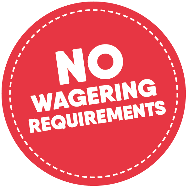 NO WAGERING REQUIREMENTS - Not Ever